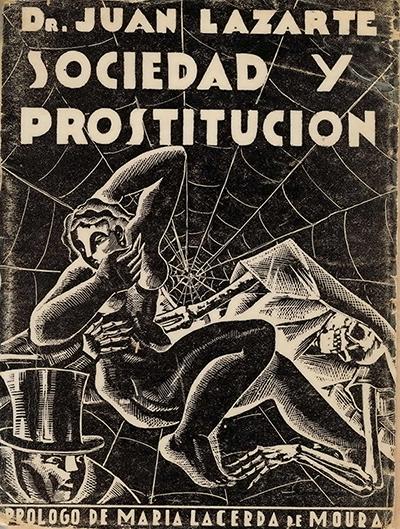 Tapa del libro del médico anarquista Dr. Juan Lazarte, Sociedad y prostitución, Rosario, Ed Argos, 1935. Dibujo hecho en tinta china. Muestra ciertas representaciones sociales que condensaban simbólicamente sífilis, prostitución y muerte.